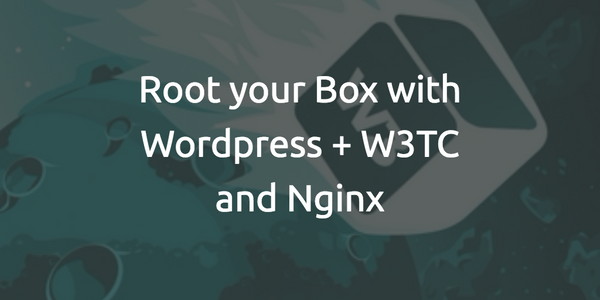Root your box with W3TC and Nginx